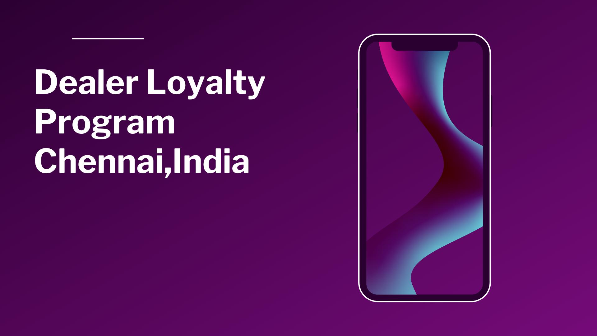 Dealer Loyalty Program Chennai,India